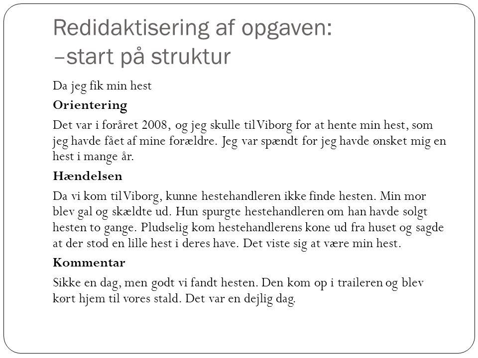 Redidaktisering af opgaven: –start på struktur Da jeg fik min hest Orientering Det var i foråret 2008, og jeg skulle til Viborg for at hente min hest,