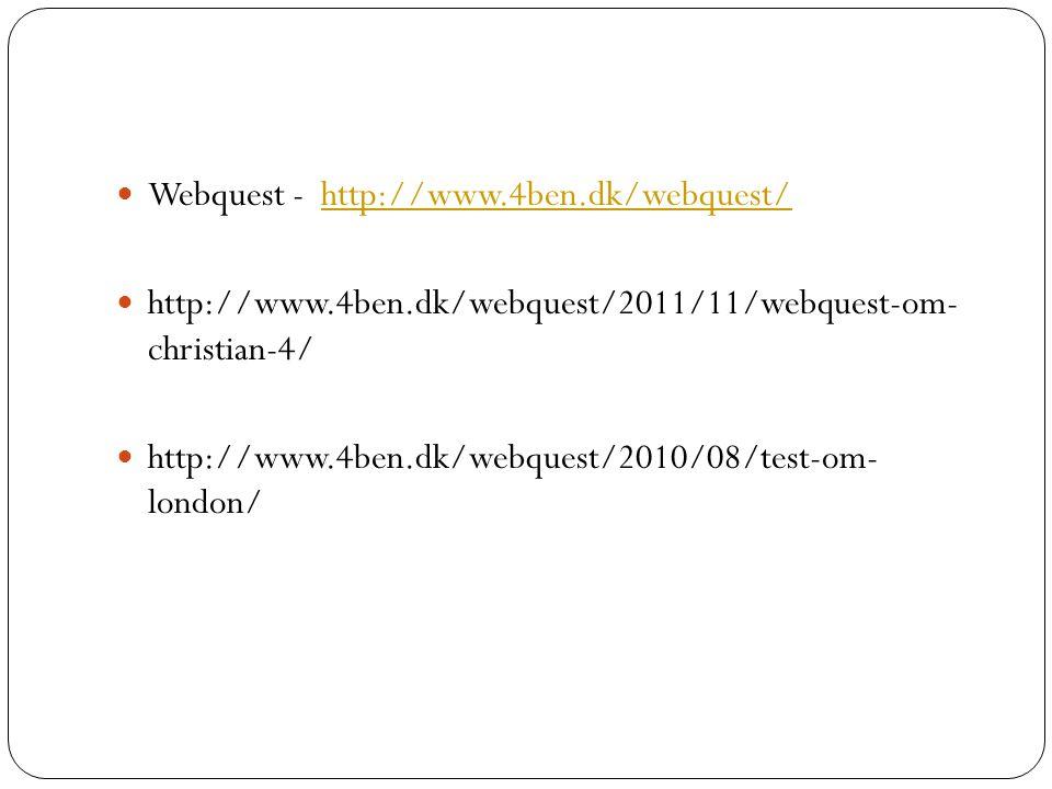 Webquest - http://www.4ben.dk/webquest/http://www.4ben.dk/webquest/  http://www.4ben.dk/webquest/2011/11/webquest-om- christian-4/  http://www.4be