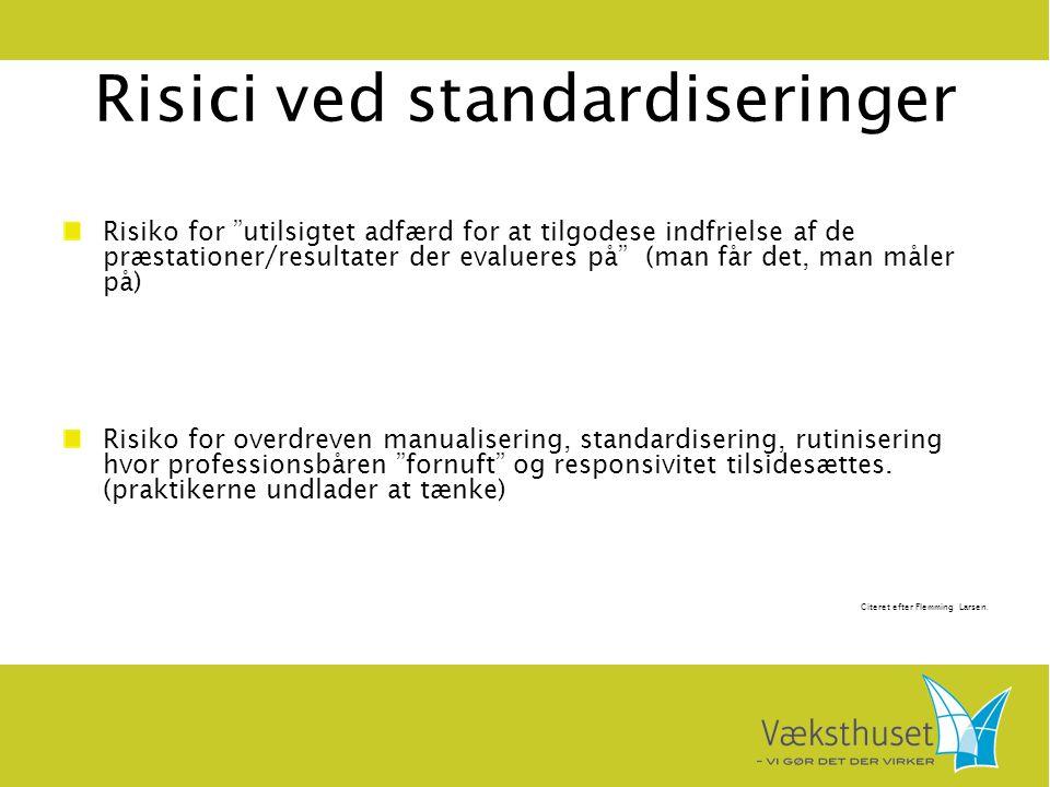 """Risici ved standardiseringer Risiko for """"utilsigtet adfærd for at tilgodese indfrielse af de præstationer/resultater der evalueres på"""" (man får det, m"""