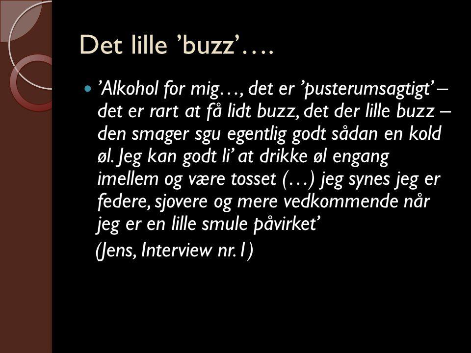 Det lille 'buzz'….  'Alkohol for mig…, det er 'pusterumsagtigt' – det er rart at få lidt buzz, det der lille buzz – den smager sgu egentlig godt såda