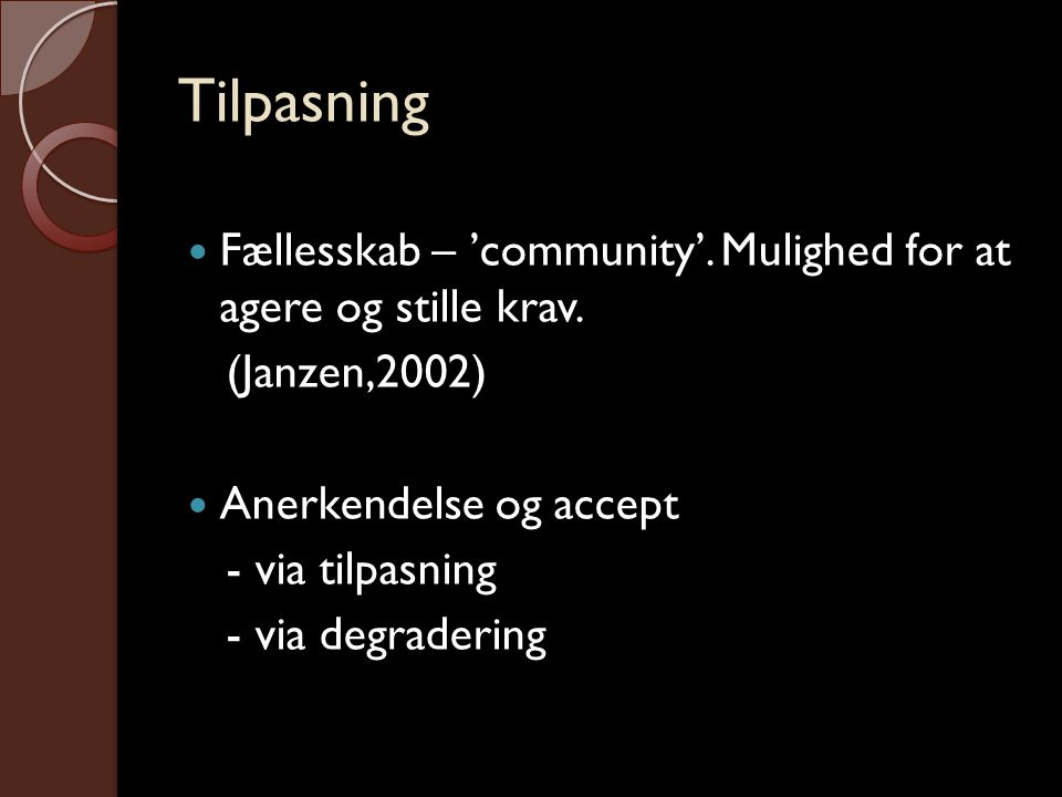 Tilpasning  Fællesskab – 'community'. Mulighed for at agere og stille krav. (Janzen,2002)  Anerkendelse og accept - via tilpasning - via degradering