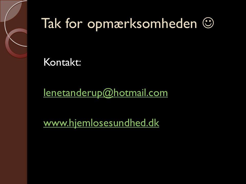 Tak for opmærksomheden  Kontakt: lenetanderup@hotmail.com www.hjemlosesundhed.dk