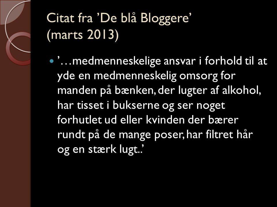 Citat fra 'De blå Bloggere' (marts 2013)  '…medmenneskelige ansvar i forhold til at yde en medmenneskelig omsorg for manden på bænken, der lugter af