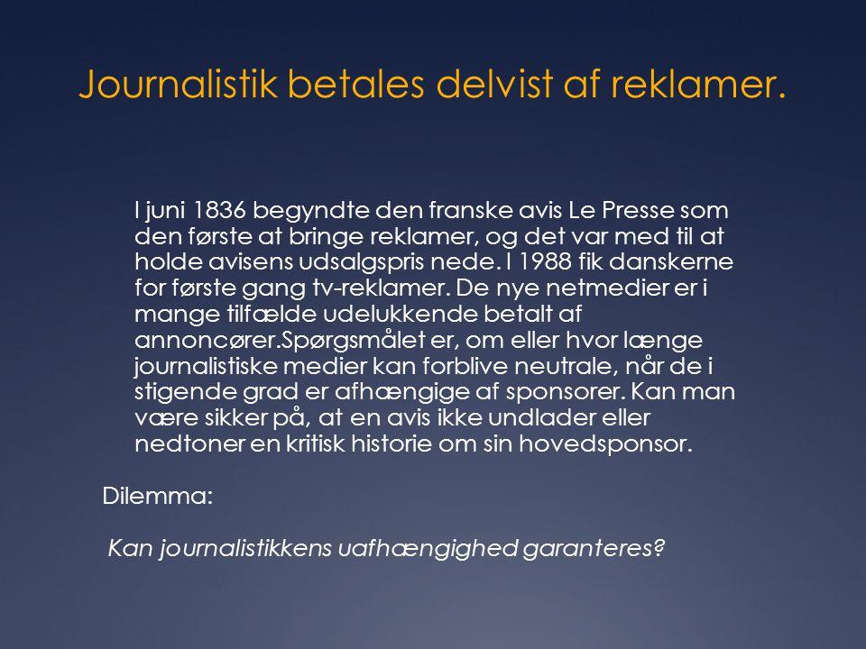 Journalistik betales delvist af reklamer. I juni 1836 begyndte den franske avis Le Presse som den første at bringe reklamer, og det var med til at hol