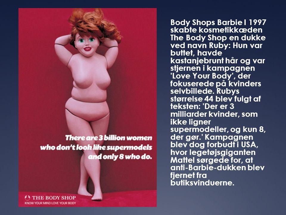 Body Shops Barbie I 1997 skabte kosmetikkæden The Body Shop en dukke ved navn Ruby: Hun var buttet, havde kastanjebrunt hår og var stjernen i kampagne