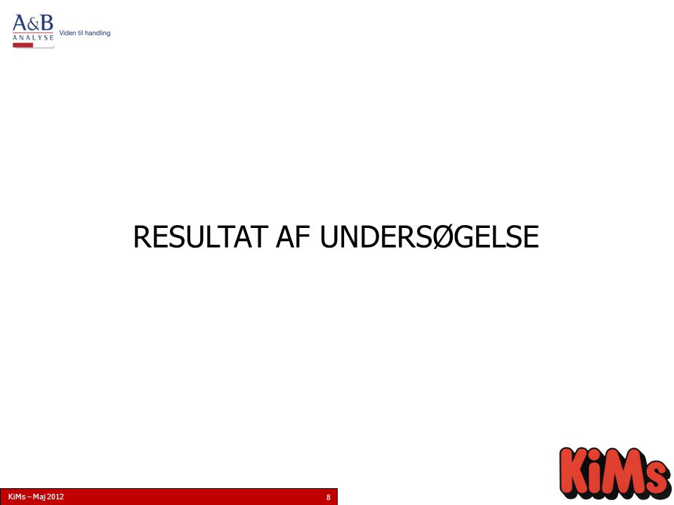 KiMs – Maj 2012 8 RESULTAT AF UNDERSØGELSE