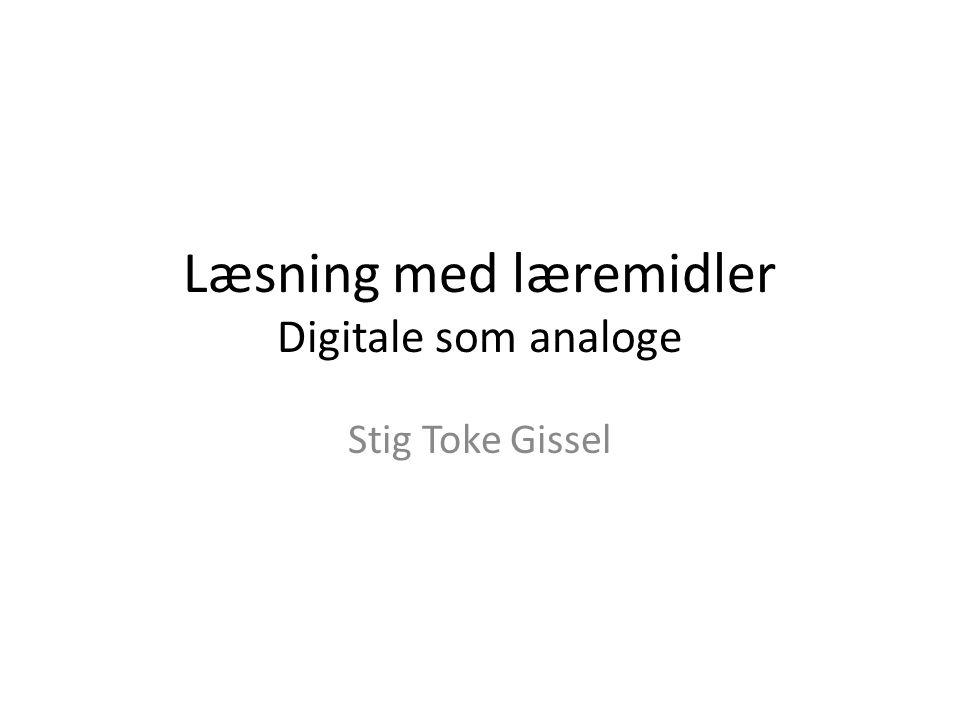 Læsning med læremidler Digitale som analoge Stig Toke Gissel