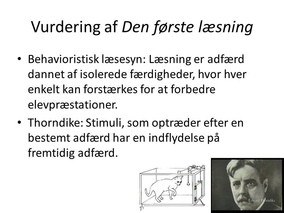 Vurdering af Den første læsning • Behavioristisk læsesyn: Læsning er adfærd dannet af isolerede færdigheder, hvor hver enkelt kan forstærkes for at fo