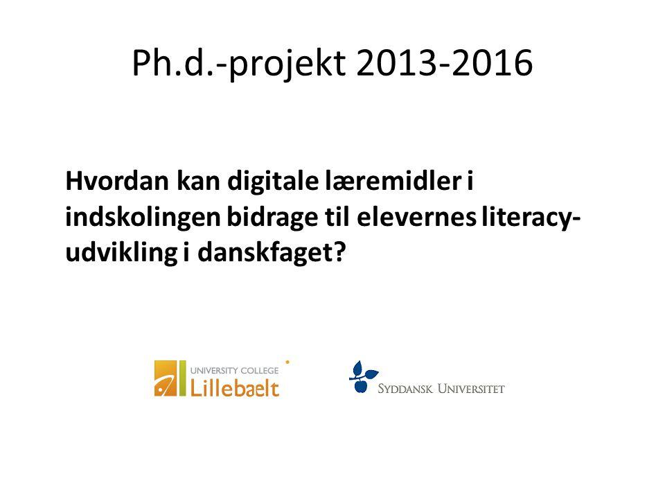 Ph.d.-projekt 2013-2016 Hvordan kan digitale læremidler i indskolingen bidrage til elevernes literacy- udvikling i danskfaget?