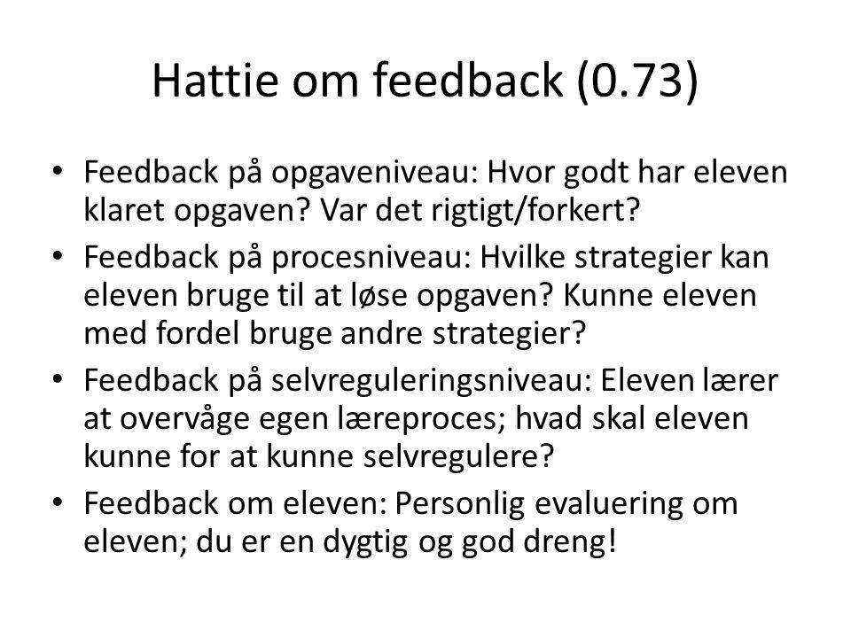 Hattie om feedback (0.73) • Feedback på opgaveniveau: Hvor godt har eleven klaret opgaven? Var det rigtigt/forkert? • Feedback på procesniveau: Hvilke