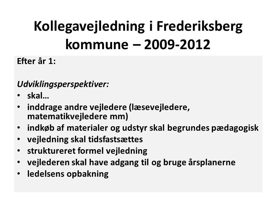 Kollegavejledning i Frederiksberg kommune – 2009-2012 Efter år 1: Udviklingsperspektiver: • skal… • inddrage andre vejledere (læsevejledere, matematik
