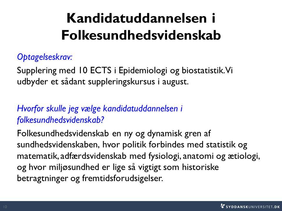 Kandidatuddannelsen i Folkesundhedsvidenskab Optagelseskrav: Supplering med 10 ECTS i Epidemiologi og biostatistik. Vi udbyder et sådant suppleringsku