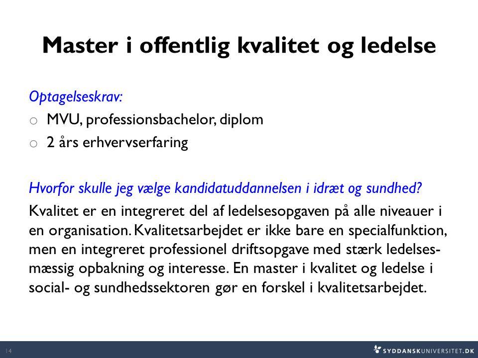 Master i offentlig kvalitet og ledelse Optagelseskrav: o MVU, professionsbachelor, diplom o 2 års erhvervserfaring Hvorfor skulle jeg vælge kandidatud