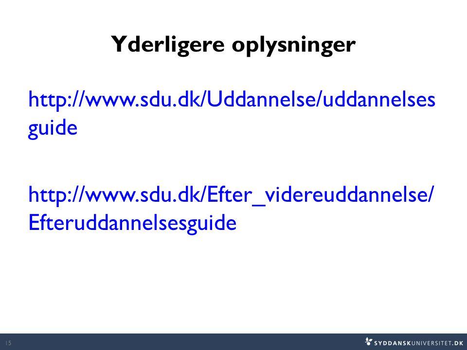 Yderligere oplysninger http://www.sdu.dk/Uddannelse/uddannelses guide http://www.sdu.dk/Efter_videreuddannelse/ Efteruddannelsesguide 15