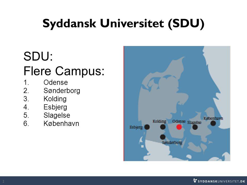 Syddansk Universitet (SDU) 2 SDU: Flere Campus: 1.Odense 2.Sønderborg 3.Kolding 4.Esbjerg 5.Slagelse 6.København