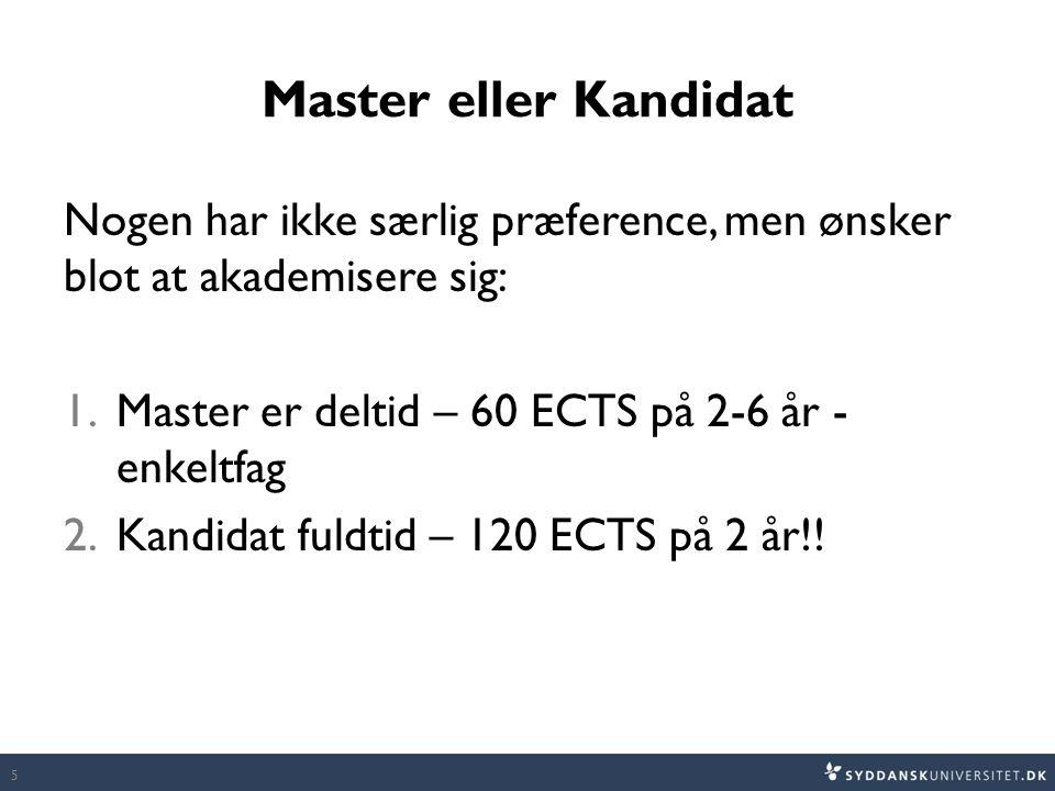 Master eller Kandidat Nogen har ikke særlig præference, men ønsker blot at akademisere sig: 1.Master er deltid – 60 ECTS på 2-6 år - enkeltfag 2.Kandidat fuldtid – 120 ECTS på 2 år!.