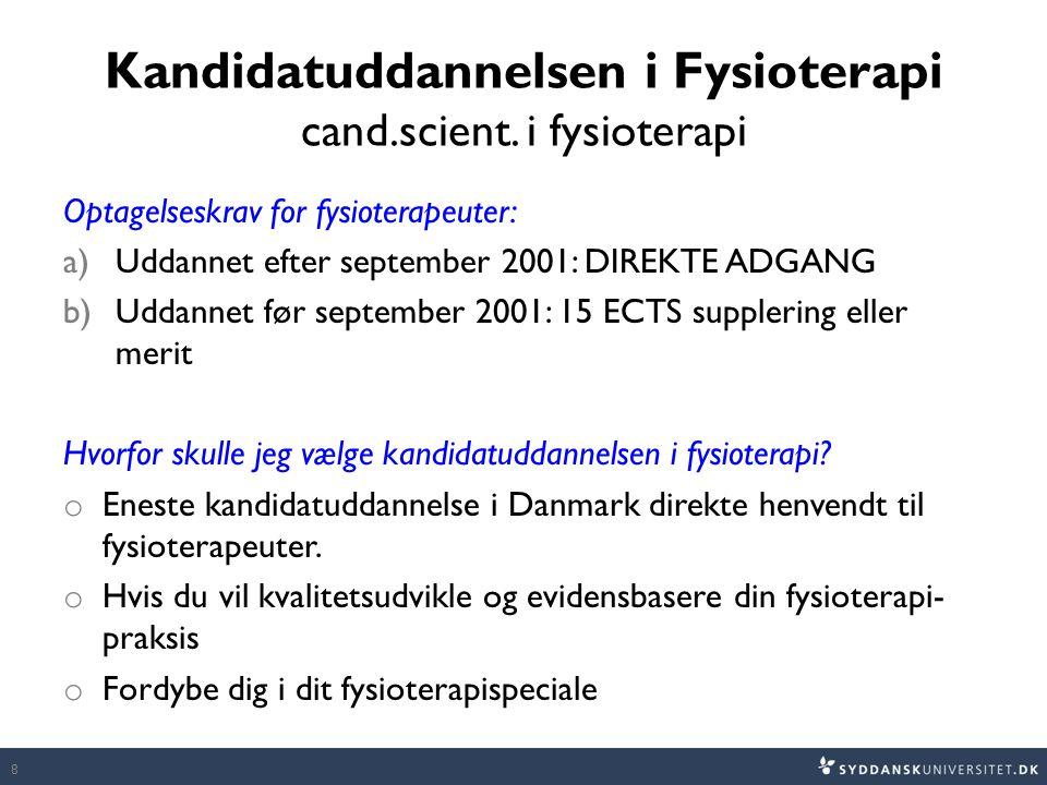 Kandidatuddannelsen i Fysioterapi cand.scient. i fysioterapi Optagelseskrav for fysioterapeuter: a)Uddannet efter september 2001: DIREKTE ADGANG b)Udd