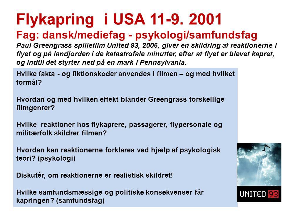 Flykapring i USA 11-9. 2001 Fag: dansk/mediefag - psykologi/samfundsfag Paul Greengrass spillefilm United 93, 2006, giver en skildring af reaktionerne