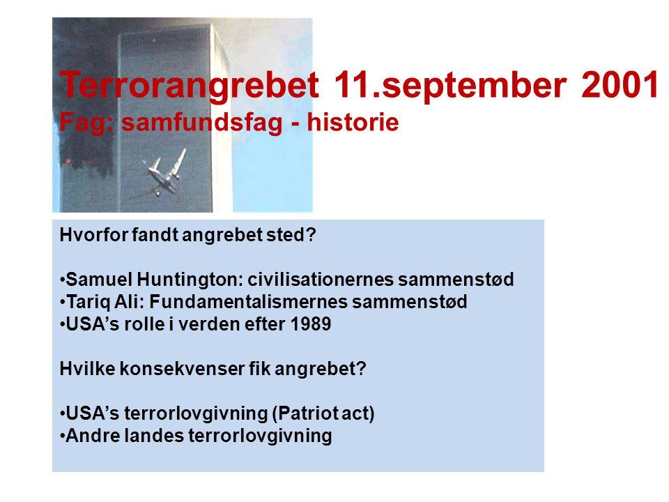 Terrorangrebet 11.september 2001 Fag: samfundsfag - historie Hvorfor fandt angrebet sted? •Samuel Huntington: civilisationernes sammenstød •Tariq Ali: