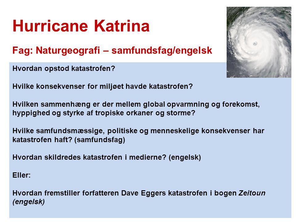 Hurricane Katrina Fag: Naturgeografi – samfundsfag/engelsk Hvordan opstod katastrofen? Hvilke konsekvenser for miljøet havde katastrofen? Hvilken samm