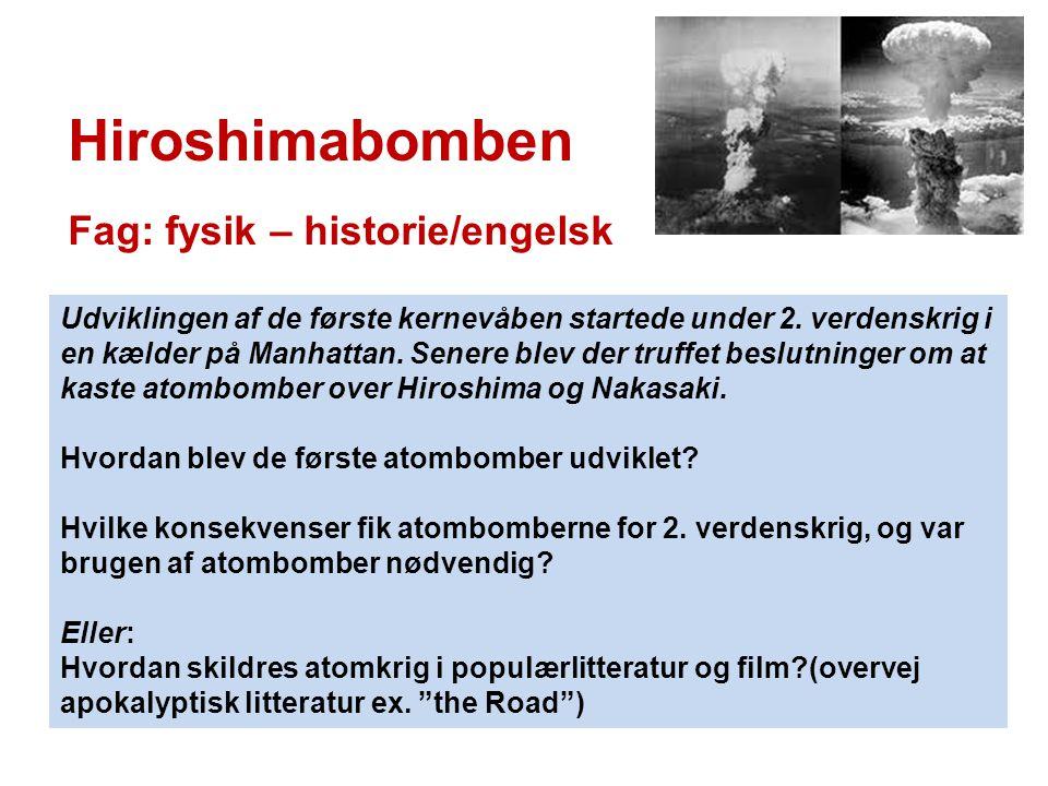 Hiroshimabomben Fag: fysik – historie/engelsk Udviklingen af de første kernevåben startede under 2. verdenskrig i en kælder på Manhattan. Senere blev