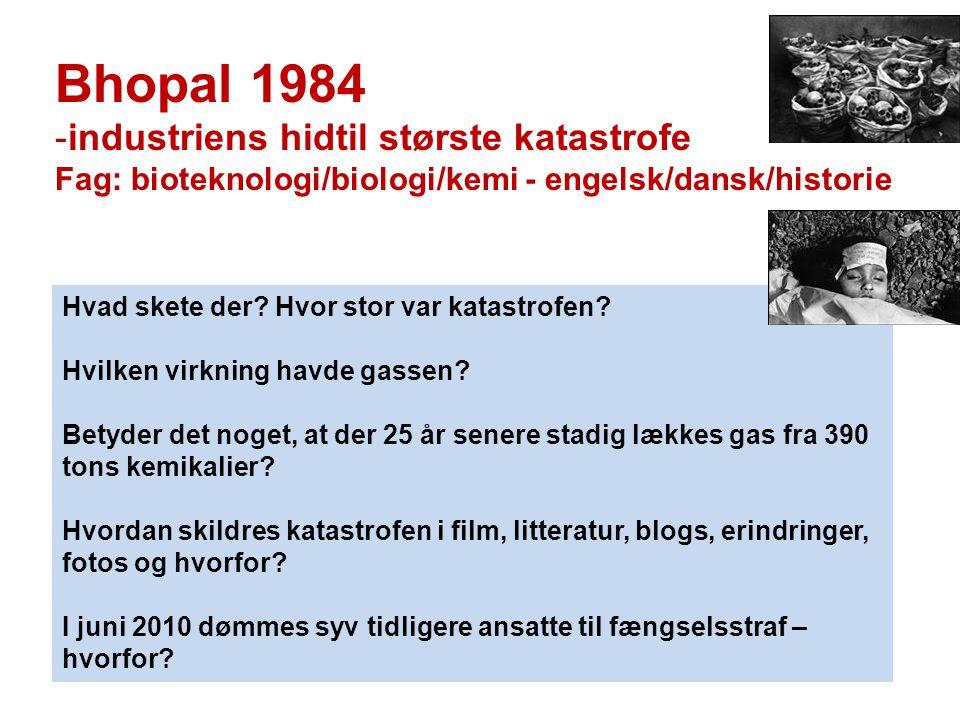 Bhopal 1984 -industriens hidtil største katastrofe Fag: bioteknologi/biologi/kemi - engelsk/dansk/historie Hvad skete der? Hvor stor var katastrofen?
