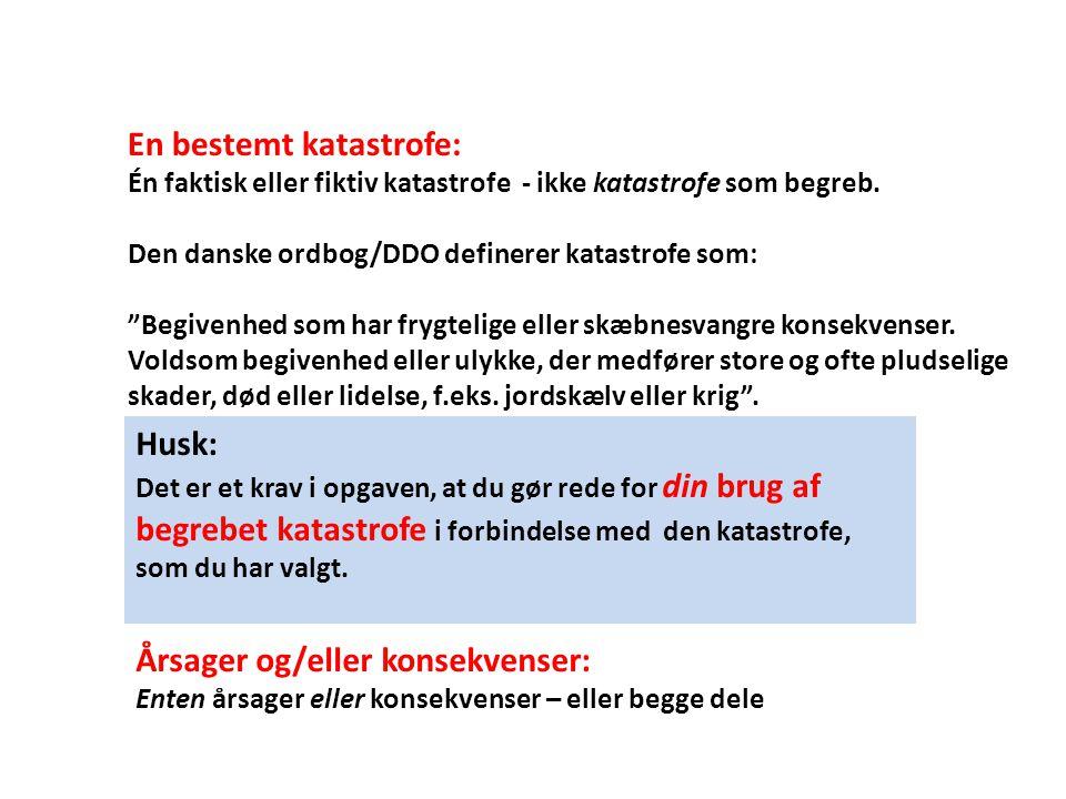 """En bestemt katastrofe: Én faktisk eller fiktiv katastrofe - ikke katastrofe som begreb. Den danske ordbog/DDO definerer katastrofe som: """"Begivenhed so"""
