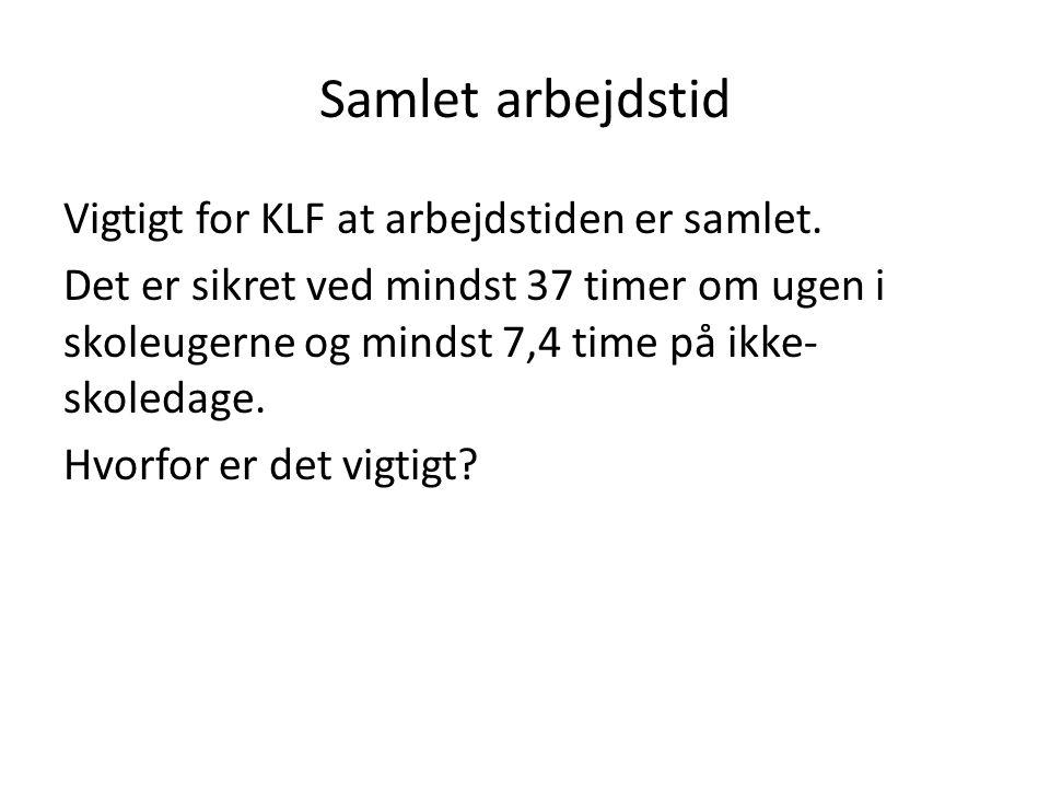 Samlet arbejdstid Vigtigt for KLF at arbejdstiden er samlet.