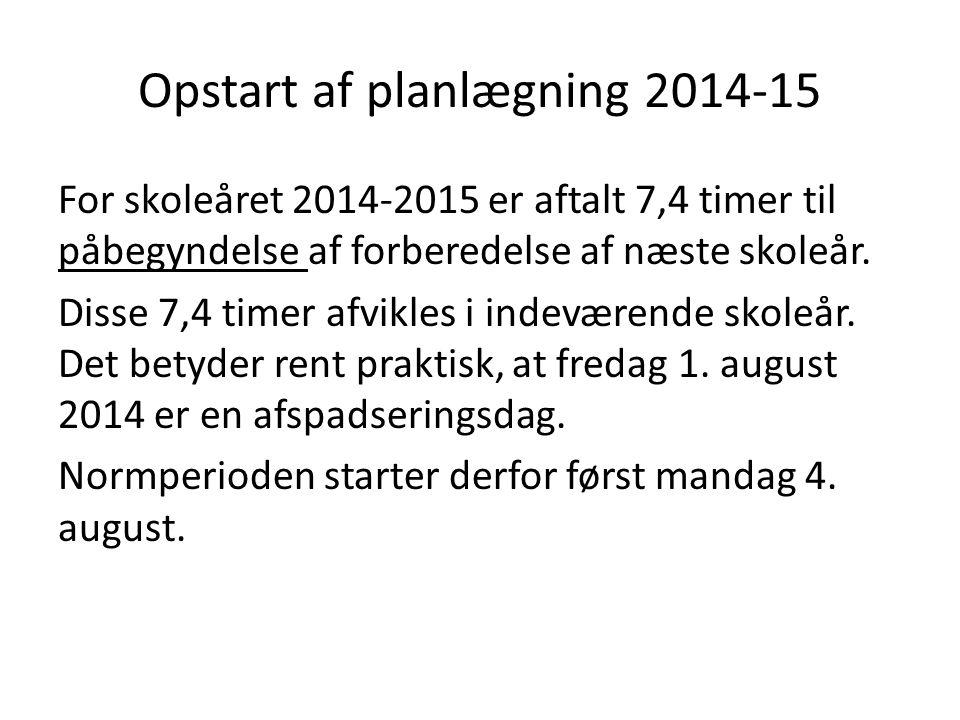 Opstart af planlægning 2014-15 For skoleåret 2014-2015 er aftalt 7,4 timer til påbegyndelse af forberedelse af næste skoleår. Disse 7,4 timer afvikles