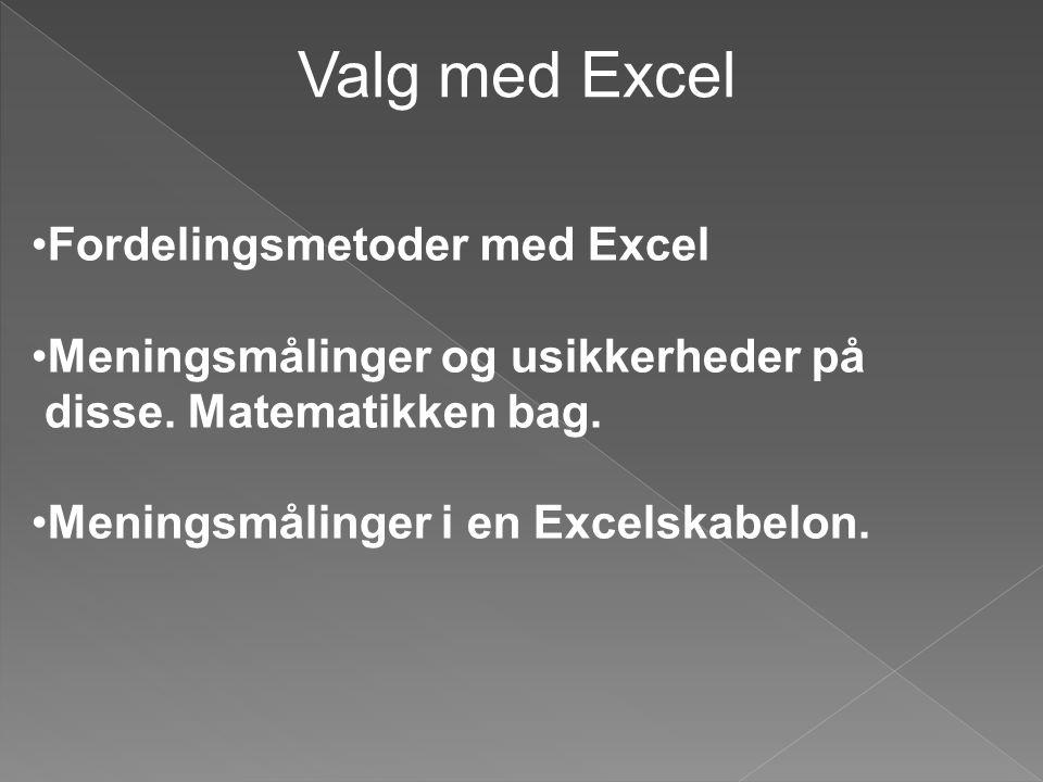 •Fordelingsmetoder med Excel •Meningsmålinger og usikkerheder på disse. Matematikken bag. •Meningsmålinger i en Excelskabelon. Valg med Excel