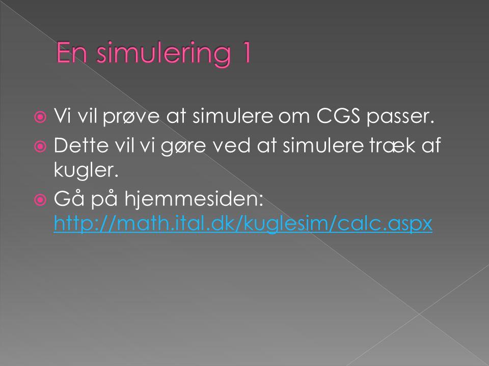  Vi vil prøve at simulere om CGS passer.  Dette vil vi gøre ved at simulere træk af kugler.  Gå på hjemmesiden: http://math.ital.dk/kuglesim/calc.a