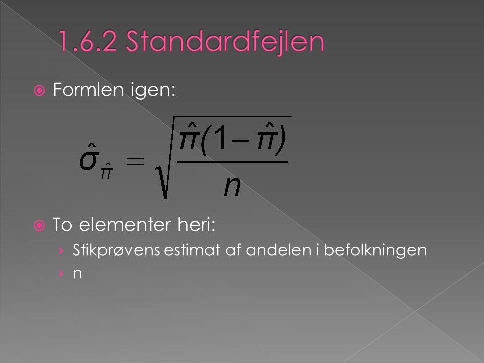  Formlen igen:  To elementer heri: › Stikprøvens estimat af andelen i befolkningen › n