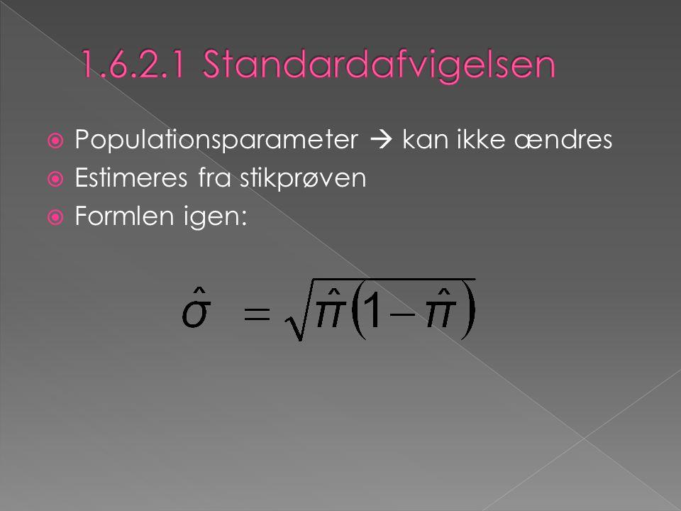  Populationsparameter  kan ikke ændres  Estimeres fra stikprøven  Formlen igen: