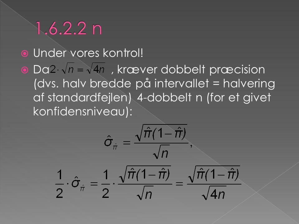  Under vores kontrol!  Da, kræver dobbelt præcision (dvs. halv bredde på intervallet = halvering af standardfejlen) 4-dobbelt n (for et givet konfid
