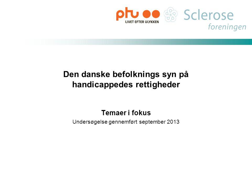 Den danske befolknings syn på handicappedes rettigheder Temaer i fokus Undersøgelse gennemført september 2013