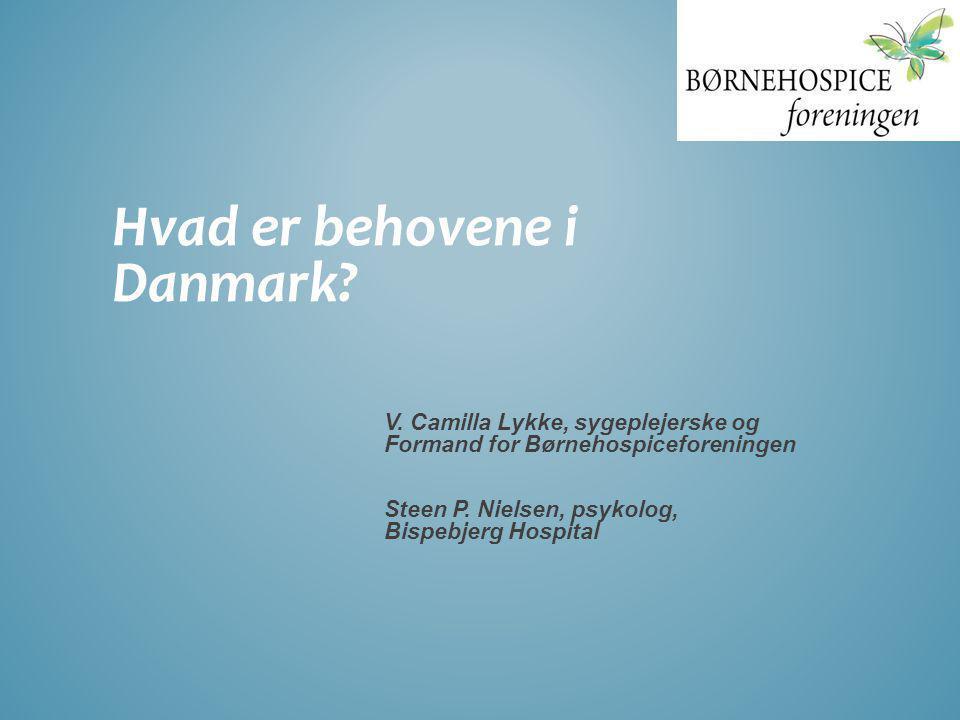 Hvad er behovene i Danmark? V. Camilla Lykke, sygeplejerske og Formand for Børnehospiceforeningen Steen P. Nielsen, psykolog, Bispebjerg Hospital