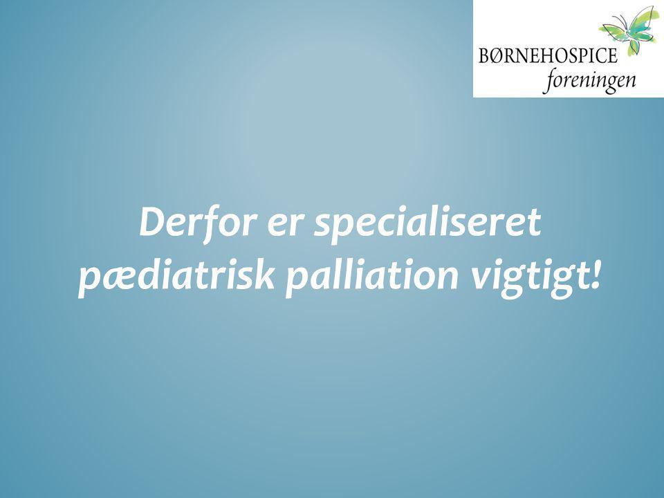Derfor er specialiseret pædiatrisk palliation vigtigt!