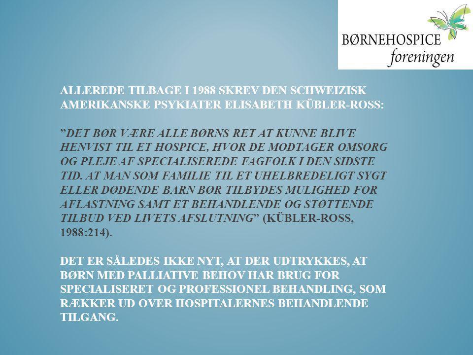 """ALLEREDE TILBAGE I 1988 SKREV DEN SCHWEIZISK AMERIKANSKE PSYKIATER ELISABETH KÜBLER-ROSS: """"DET BØR VÆRE ALLE BØRNS RET AT KUNNE BLIVE HENVIST TIL ET H"""