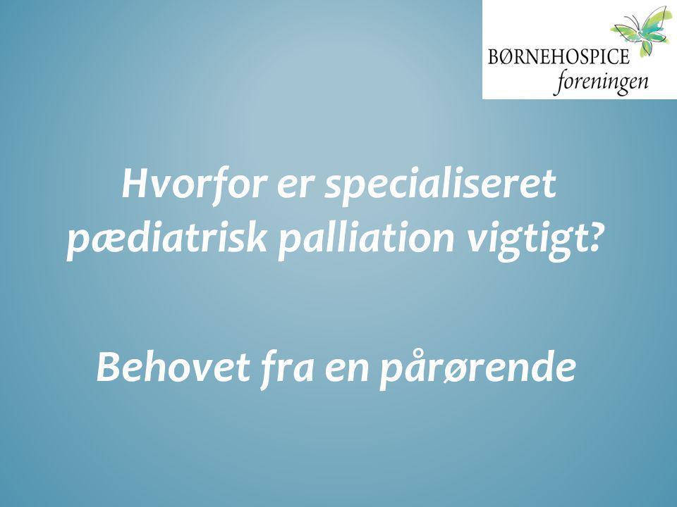 Hvorfor er specialiseret pædiatrisk palliation vigtigt? Behovet fra en pårørende
