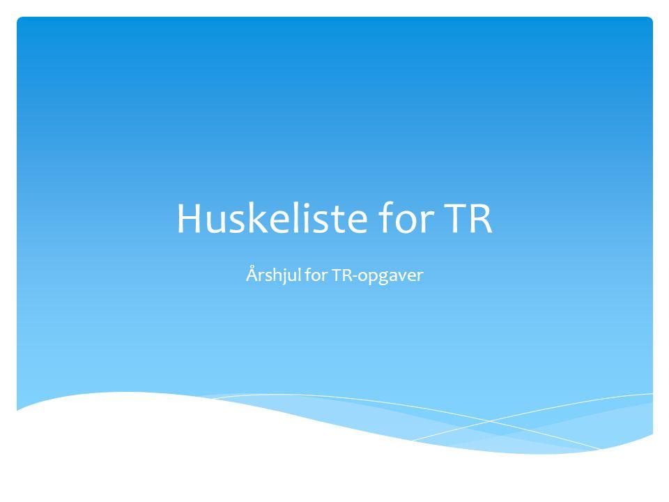 Huskeliste for TR Årshjul for TR-opgaver