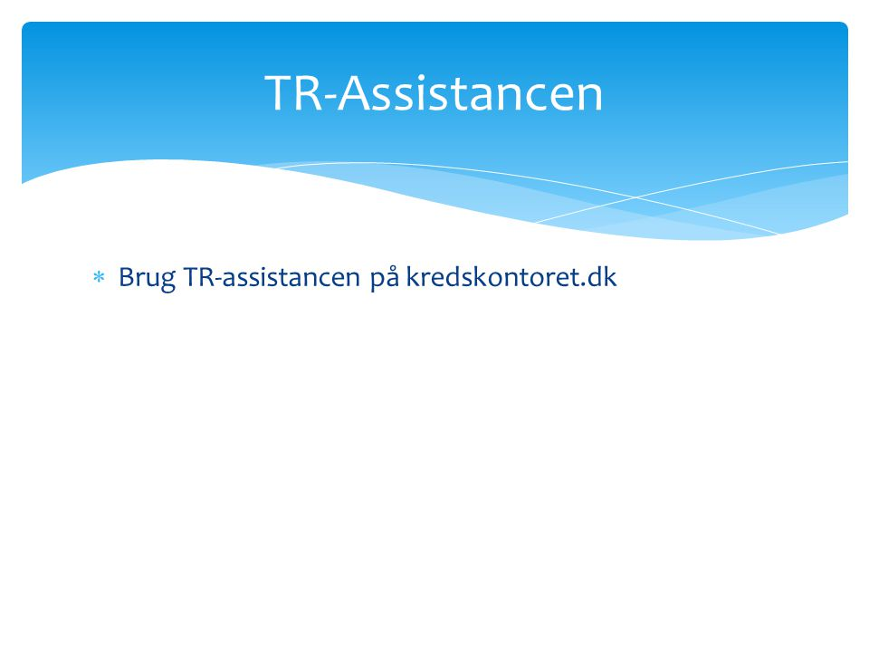 Brug TR-assistancen på kredskontoret.dk TR-Assistancen