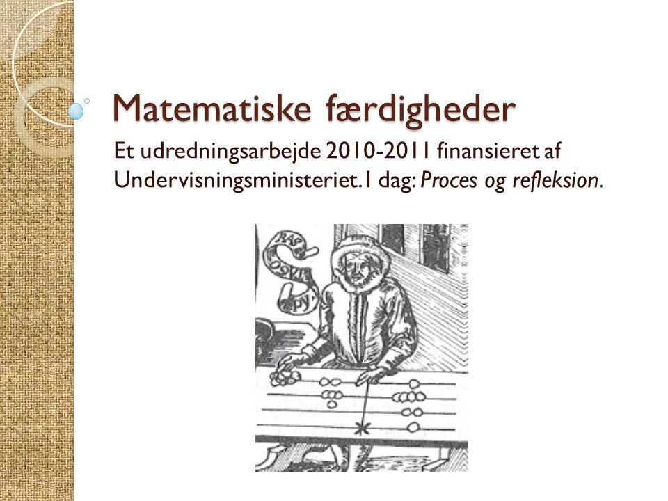 Matematiske færdigheder Et udredningsarbejde 2010-2011 finansieret af Undervisningsministeriet. I dag: Proces og refleksion.