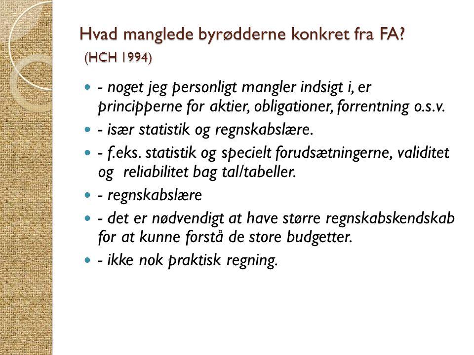 Hvad manglede byrødderne konkret fra FA? (HCH 1994)  - noget jeg personligt mangler indsigt i, er principperne for aktier, obligationer, forrentning