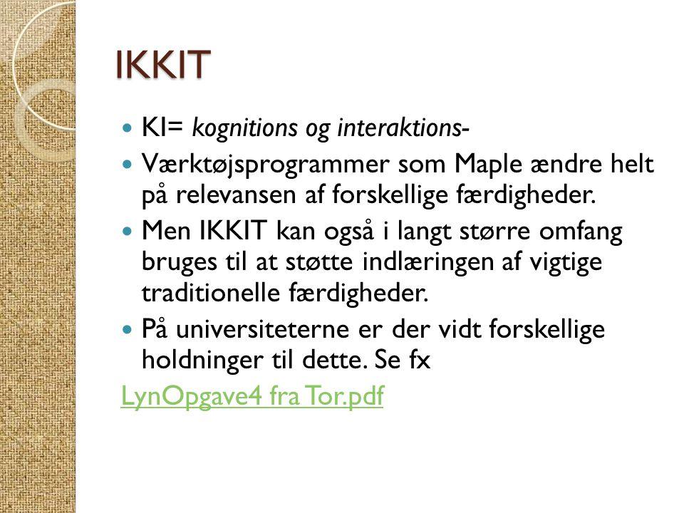 IKKIT  KI= kognitions og interaktions-  Værktøjsprogrammer som Maple ændre helt på relevansen af forskellige færdigheder.  Men IKKIT kan også i lan
