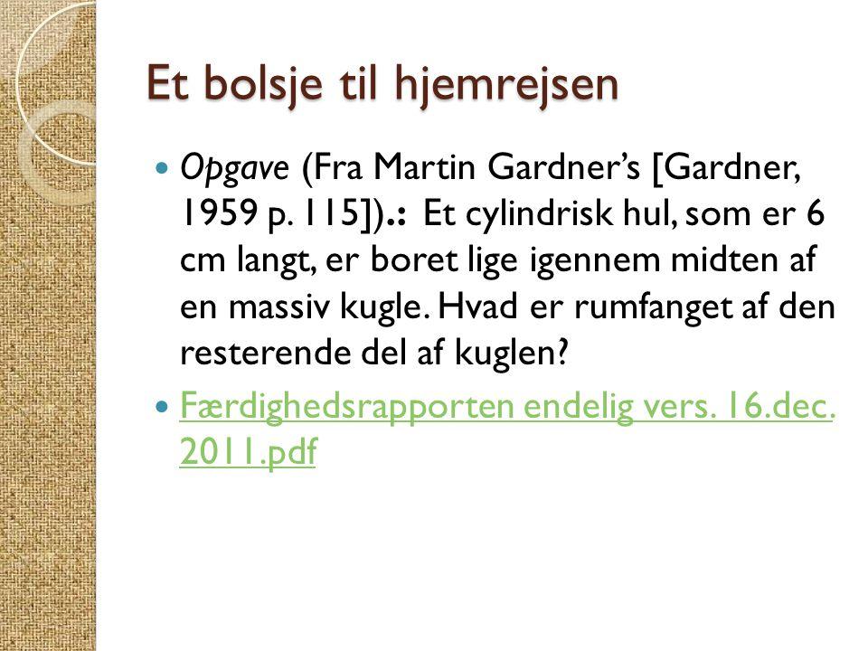 Et bolsje til hjemrejsen  Opgave (Fra Martin Gardner's [Gardner, 1959 p. 115]).: Et cylindrisk hul, som er 6 cm langt, er boret lige igennem midten a