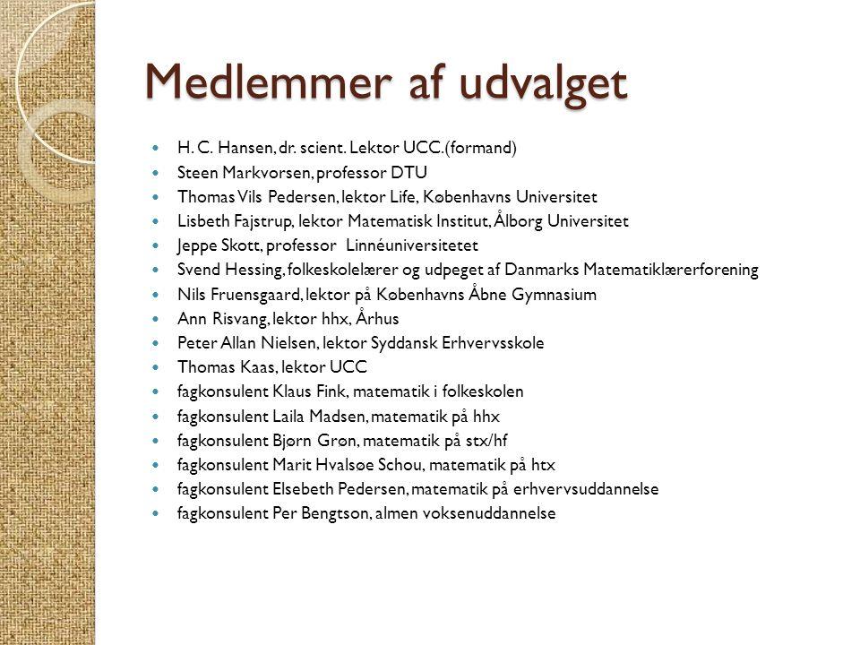 Medlemmer af udvalget  H. C. Hansen, dr. scient. Lektor UCC.(formand)  Steen Markvorsen, professor DTU  Thomas Vils Pedersen, lektor Life, Københav