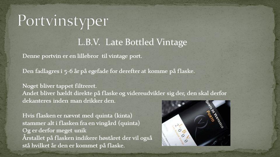 L.B.V.Late Bottled Vintage Denne portvin er en lillebror til vintage port.