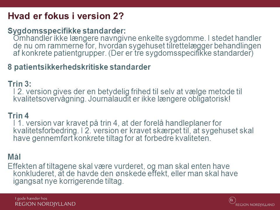 Hvad er fokus i version 2? Sygdomsspecifikke standarder: Omhandler ikke længere navngivne enkelte sygdomme. I stedet handler de nu om rammerne for, hv