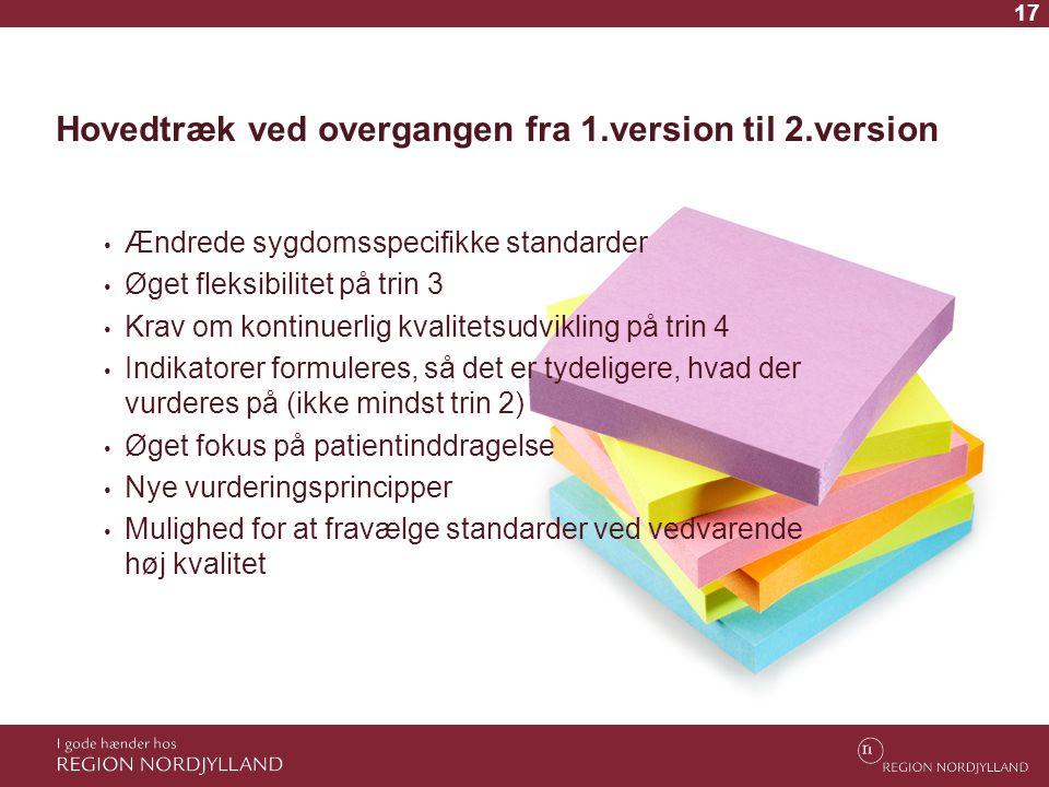 17 Hovedtræk ved overgangen fra 1.version til 2.version • Ændrede sygdomsspecifikke standarder • Øget fleksibilitet på trin 3 • Krav om kontinuerlig k
