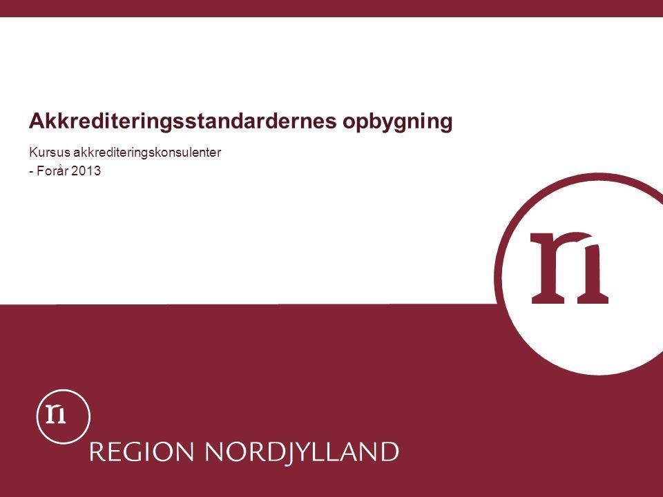 Akkrediteringsstandardernes opbygning Kursus akkrediteringskonsulenter - Forår 2013